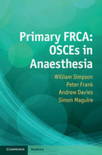 Primary FRCA : OSCEs in Anaesthesia - William Simpson
