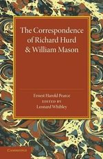 The Correspondence of Richard Hurd and William Mason : And Letters of Richard Hurd to Thomas Gray