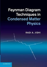 Feynman Diagram Techniques in Condensed Matter Physics - Radi A. Jishi