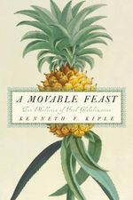 A Movable Feast : Ten Millennia of Food Globalization - Kenneth F. Kiple