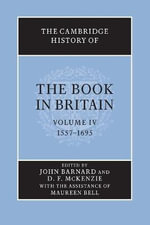The Cambridge History of the Book in Britain : Volume 4, 1557-1695: Volume 4
