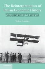 The Reinterpretation of Italian Economic History : From Unification to the Great War - Stefano Fenoaltea