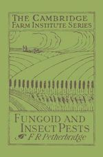 Fungoid and Insect Pests of the Farm : Animal Series - F. R. Petherbridge
