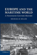 Europe and the Maritime World : A Twentieth Century History - Michael B. Miller