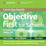 Objective First for Schools Pack without Answers (student's Book with CD-ROM, Practice Test Booklet with Audio CD) : Objective - Annette Capel