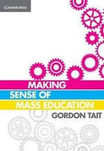Making Sense of Mass Education - Gordon Tait