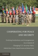 Cooperating for Peace and Security : Evolving Institutions and Arrangements in a Context of Changing U.S. Security Policy