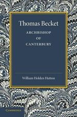 Thomas Becket : Archbishop of Canterbury - William Holden Hutton