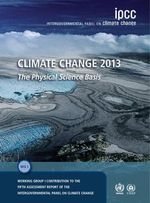 Climate Change 2013: The Physical Science Basis : Working Group I Contribution to the Fifth Assessment Report of the Intergovernmental Panel on Climate Change