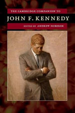 The Cambridge Companion to John F. Kennedy : Cambridge Companions to American Studies