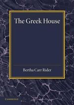 The Greek House : Its History and Development from the Neolithic Period to the Hellenistic Age - Bertha Carr Rider