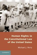 Human Rights in the Constitutional Law of the United States - Michael J. Perry