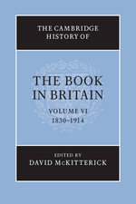 The Cambridge History of the Book in Britain : Volume 6, 1830-1914: Volume 6