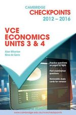 Cambridge Checkpoints 2012 - 2014 VCE Economics Units 3 & 4  - Alan Wharton