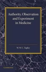 Authority, Observation and Experiment in Medicine : The Linacre Lecture 1940 - W. W. C. Topley