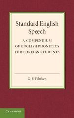Standard English Speech : A Compendium of English Phonetics for Foreign Students - G. E. Fuhrken