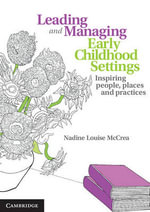 Leading and Managing Early Childhood Settings : Inspiring People, Places and Practices - Nadine McCrea