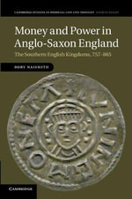 Money and Power in Anglo-Saxon England : The Southern English Kingdoms, 757-865 - Rory Naismith