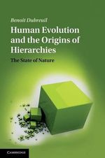 Human Evolution and the Origins of Hierarchies : The State of Nature - Benoit Dubreuil