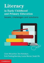 Literacy in Early Childhood and Primary Education : Issues, Challenges, Solutions - Claire McLachlan