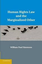 Human Rights Law and the Marginalized Other - William Paul Simmons
