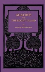 Agathos the Rocky Island and Other Sunday Stories and Parables : Selections from His Writings - Samuel Wilberforce