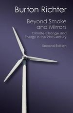 Beyond Smoke and Mirrors : Climate Change and Energy in the 21st Century - Burton Richter