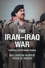 The Iran-Iraq War : A Military and Strategic History - Williamson Murray