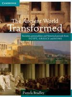 The Ancient World Transformed : Societies, Personalities and Historical Periods from Egypt, Greece and Rome - Pamela Bradley