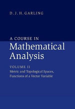 A Course in Mathematical Analysis : Metric and Topological Spaces, Functions of a Vector Variable Volume 2 - D. J. H. Garling