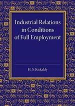 Industrial Relations in Conditions of Full Employment - H. S. Kirkaldy