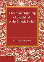 The Divine Kingship of the Shilluk of the Nilotic Sudan - Sir Edward E. Evans-Pritchard