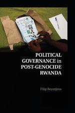 Political Governance in Post-Genocide Rwanda - Filip Reyntjens