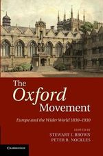 The Oxford Movement : Europe and the Wider World 1830-1930