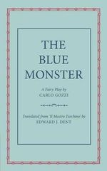 The Blue Monster (il Mostro Turchino) : A Fairy Play in Five Acts - Carlo Gozzi