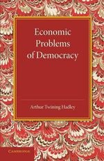 Economic Problems of Democracy - Arthur Twining Hadley