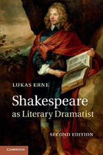 Shakespeare as Literary Dramatist : Thou Art the Thing Itself - Lukas Erne
