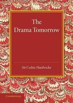 The Drama Tomorrow : The Rede Lecture 1936 - Sir Cedric Hardwicke