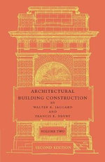 Architectural Building Construction: Volume 2: Volume 2 : A Text Book for the Architectural and Building Student - Walter R. Jaggard