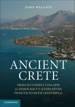 Ancient Crete : From Successful Collapse to Democracy's Alternatives, Twelfth-fifth Centuries BC - Saro Wallace