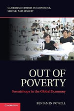 Out of Poverty : Sweatshops in the Global Economy - Benjamin Powell
