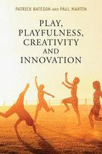 Play, Playfulness, Creativity and Innovation : How Playful Behaviour Drives Innovation - Patrick Bateson