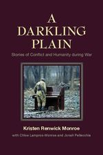 A Darkling Plain : Stories of Conflict and Humanity during War - Kristen Monroe