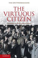The Virtuous Citizen : Patriotism in a Multicultural Society - Tim Soutphommasane
