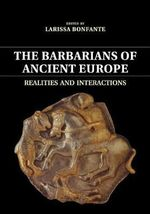 The Barbarians of Ancient Europe : Realities and Interactions
