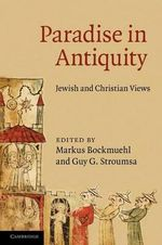 Paradise in Antiquity : Jewish and Christian Views