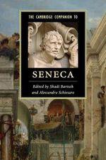 The Cambridge Companion to Seneca : Cambridge Companions to Literature