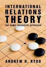 International Relations Theory : The Game Theoretic Approach - Andrew H. Kydd