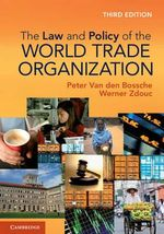 The Law and Policy of the World Trade Organization : Text Cases and Materials : 3rd Edition - Peter van den Bossche