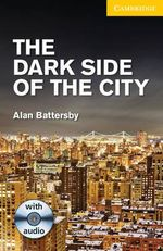 The Dark Side of the City Level 2 Elementary/Lower Intermediate with Audio CDs (2) Pack : Cambridge English Readers - Alan Battersby